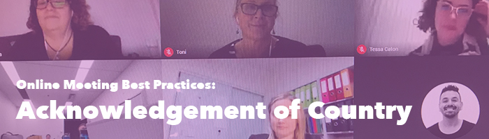 Online Meeting Best Practices: Acknowledgement of Country